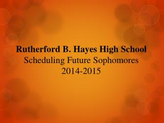 Rutherford B. Hayes High School Scheduling Future Sophomores 2014-2015