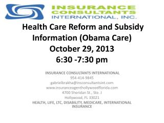 Health Care Reform and Subsidy  Information  ( Obama Care ) October 29, 2013 6:30 -7:30 pm