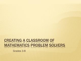 Creating a Classroom of Mathematics Problem Solvers
