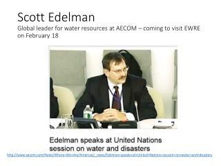 Scott Edelman Global leader for water resources at AECOM – coming to  visit EWRE on February  18