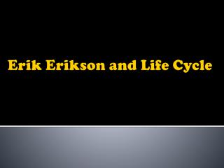 Erik Erikson and Life Cycle