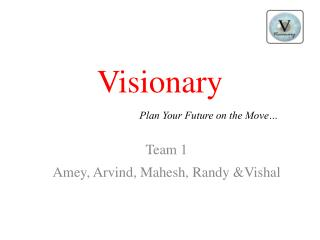 Visionary Plan  Your Future on the  Move…