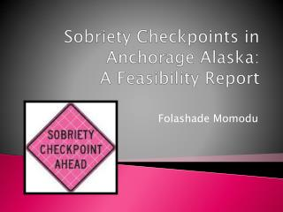 Sobriety Checkpoints in Anchorage Alaska : A Feasibility Report