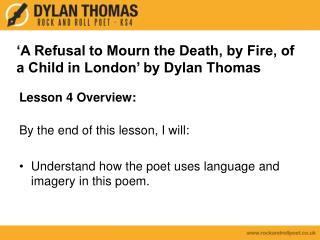 'A Refusal to Mourn the Death, by Fire, of a Child in London' by Dylan Thomas