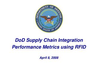 DoD Supply Chain Integration  Performance Metrics using RFID    April 8, 2008