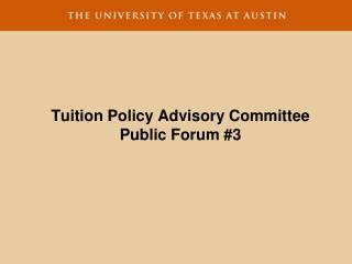 Tuition Policy Advisory Committee Public Forum #3