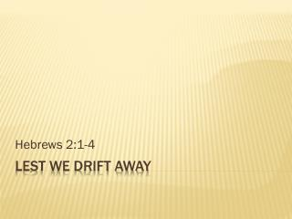 Lest we drift away