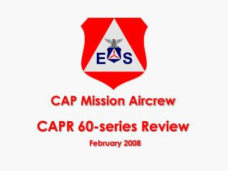CAP Mission Aircrew CAPR 60-series Review February 2008