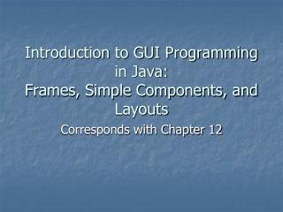 Introduction to GUI Programming in Java: Frames, Simple Components, and Layouts