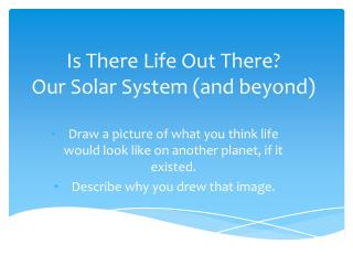 Is There  L ife  O ut  T here?   Our Solar System (and beyond)