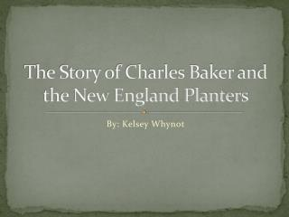 The Story of Charles Baker and the New England Planters