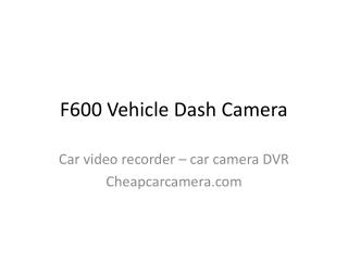 F600 Vehicle Dash Camera