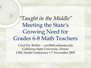 """Taught in the Middle"" Meeting the State's  Growing Need for  Grades 6-8 Math Teachers"