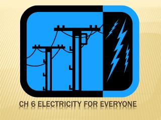 Ch 6 Electricity for everyone