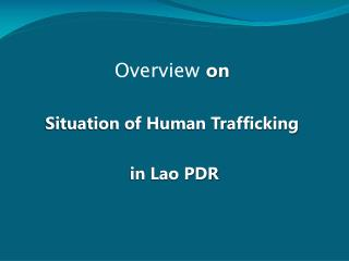 Overview  on Situation of Human Trafficking  in Lao PDR