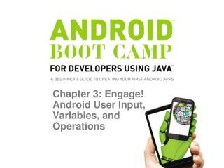 Chapter 3: Engage! Android User Input, Variables, and Operations