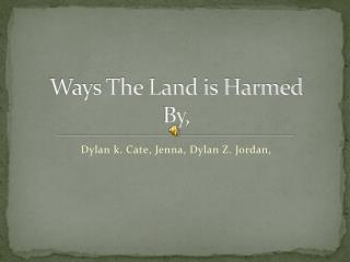 Ways The Land is Harmed By,