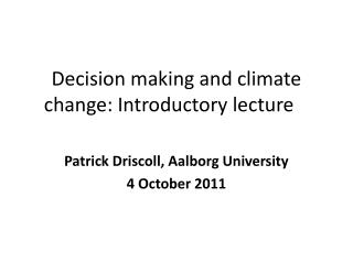 Decision making and climate change: Introductory lecture