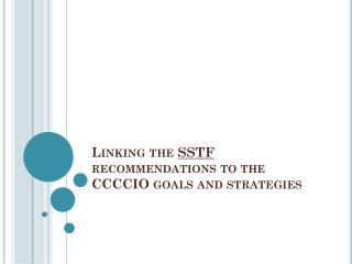 Linking the  SSTF  recommendations to the CCCCIO goals and strategies