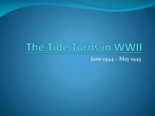 The Tide Turns in WWII