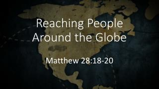 Reaching People Around the Globe