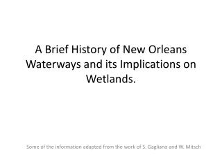 A Brief History of New Orleans Waterways and its Implications on Wetlands.