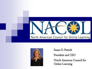 Susan D. Patrick President and CEO North American Council for Online Learning