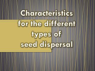 Characteristics for the different types of  seed dispersal