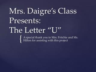 "Mrs.  Daigre's  Class Presents: The Letter ""U"""