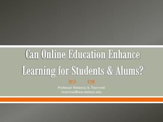 Can Online Education Enhance Learning for Students & Alums?