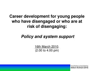 Career development for young people who have disengaged or who are at risk of disengaging:   Policy and system support 1