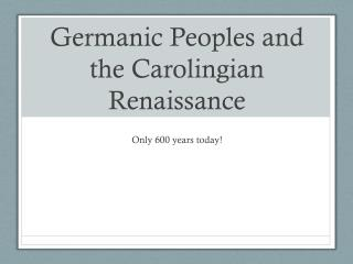 Germanic Peoples and the Carolingian Renaissance