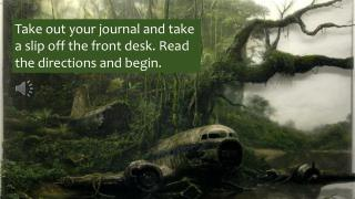 Take out your journal and take a slip off the front desk. Read the directions and begin.