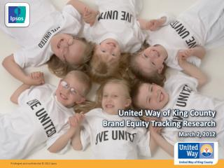 United Way of King County Brand Equity Tracking  Research March 2,  2012
