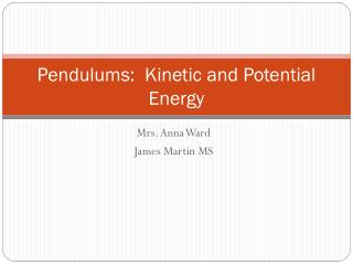 Pendulums:  Kinetic and Potential Energy