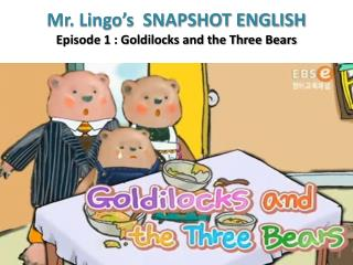 Mr. Lingo's  SNAPSHOT ENGLISH  Episode 1 : Goldilocks and the Three Bears