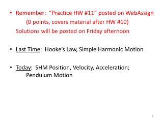 "Remember:  ""Practice HW #11"" posted on  WebAssign 	( 0 points, covers material after HW #10 )"