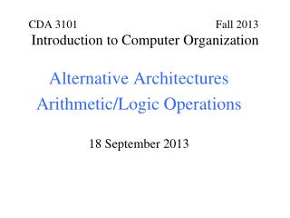 Alternative Architectures Arithmetic/Logic Operations 18 September 2013