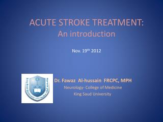 ACUTE STROKE TREATMENT: An introduction Nov. 19 th  2012