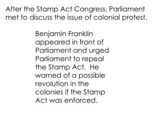 After the Stamp Act Congress, Parliament met to discuss the issue of colonial protest.