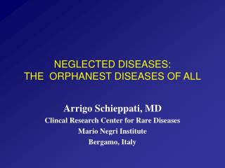 NEGLECTED DISEASES:  THE  ORPHANEST DISEASES OF ALL