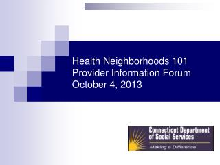 Health Neighborhoods 101 Provider Information Forum October 4 ,  2013