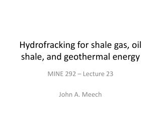 Hydrofracking  for shale gas, oil shale, and geothermal energy