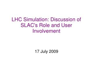 LHC Simulation: Discussion of SLAC's Role and User Involvement