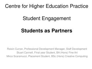 Centre for Higher Education Practice Student Engagement Students as Partners
