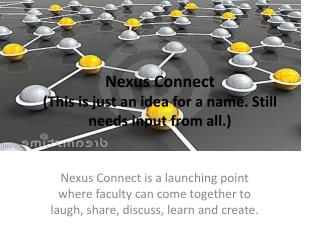 Nexus Connect (This is just an idea for a name. Still needs input from all.)