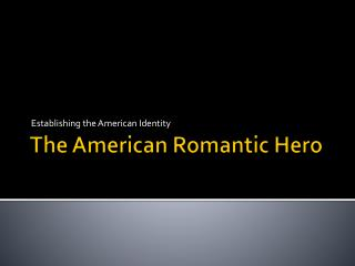 The American Romantic Hero