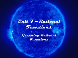Unit 7 –Rational Functions