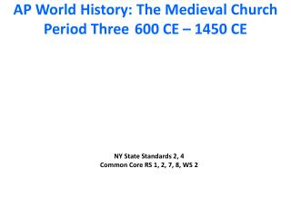 AP World History: The Medieval Church Period Three 600 CE – 1450 CE