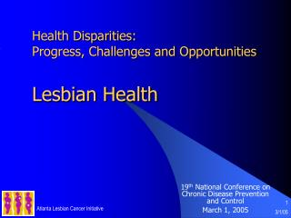 Health Disparities:   Progress, Challenges and Opportunities  Lesbian Health